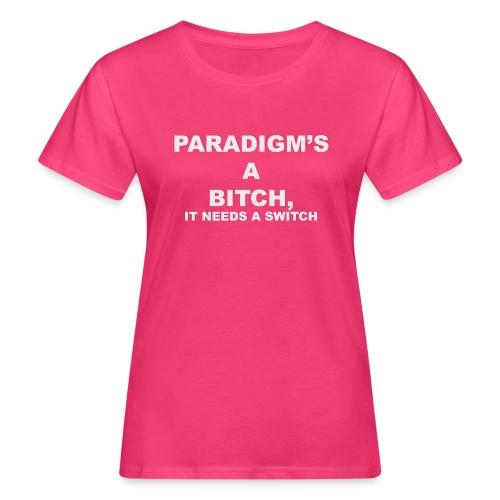 Paradigm's A Bitch - Women's Organic T-Shirt