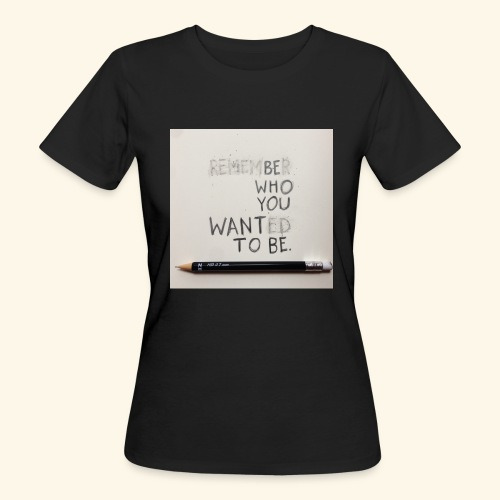 Be who you want to be - Vrouwen Bio-T-shirt