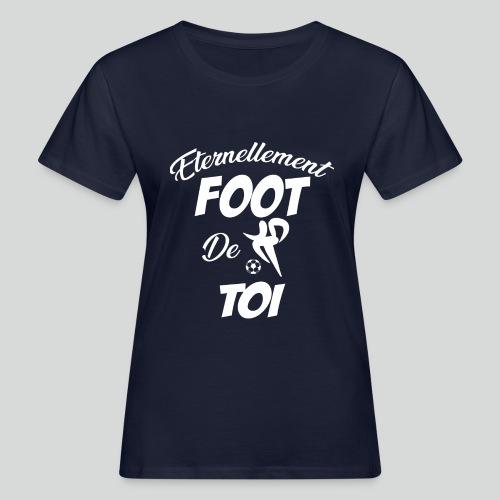 Éternellement Foot de Toi (B) - T-shirt bio Femme