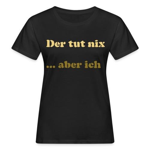 Der tut nix/was - Frauen Bio-T-Shirt