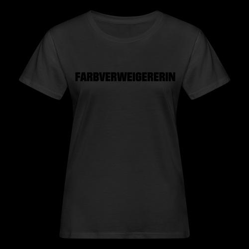 Farbverweigererin - Frauen Bio-T-Shirt
