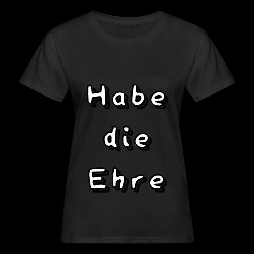 Habe die Ehre - Frauen Bio-T-Shirt