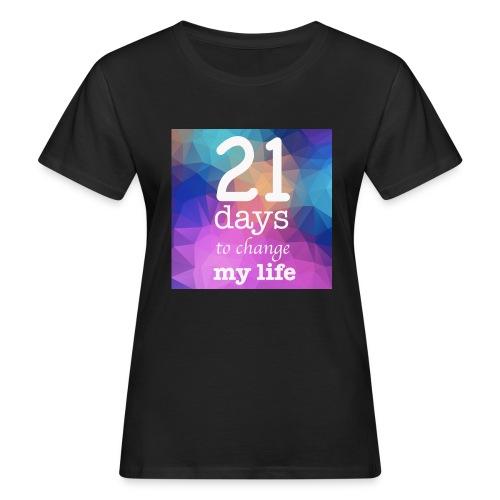 21 days to change my life - T-shirt ecologica da donna