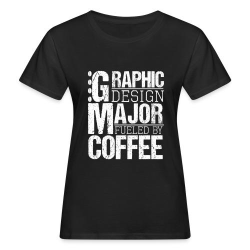 Graphic Design Major Fueled By Coffee - Frauen Bio-T-Shirt