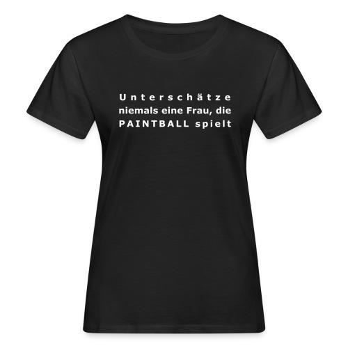 Unterschaetze nie eine Frau, die Paintball spielt - Frauen Bio-T-Shirt
