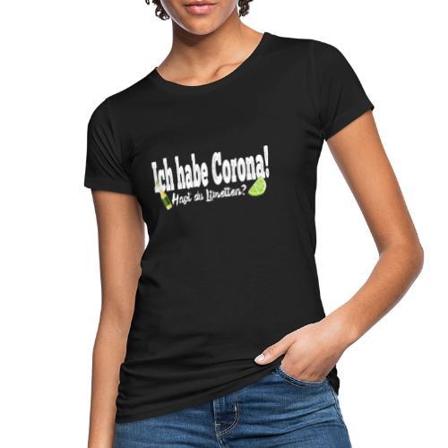 Ich hab corona- Hast du Limetten? - Frauen Bio-T-Shirt