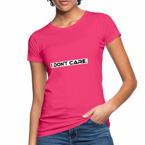 I DON T CARE Design, Ist mit egal, schlicht, cool - Frauen Bio-T-Shirt