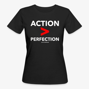 ACTION > PERFECTION - Frauen Bio-T-Shirt