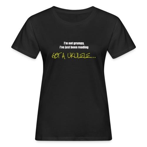 Got A Ukulele Grumpy - Women's Organic T-Shirt