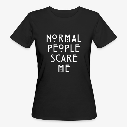 NORMAL PEOPLE SCARE ME - T-shirt bio Femme