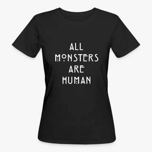 All Monsters Are Human - T-shirt bio Femme