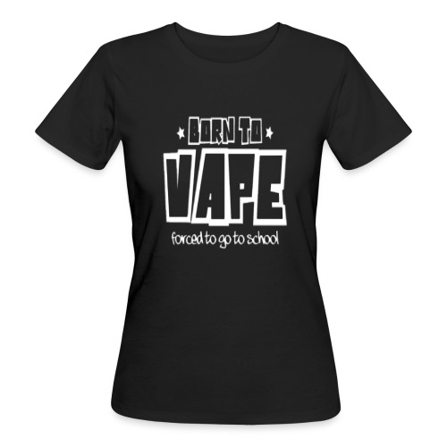 Born to vape - Women's Organic T-Shirt