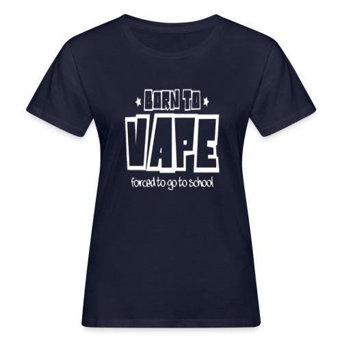 Born to vape - Women's Organic T-Shirt