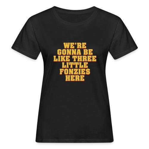 three little fonzies – lustige Geschenkidee - Frauen Bio-T-Shirt