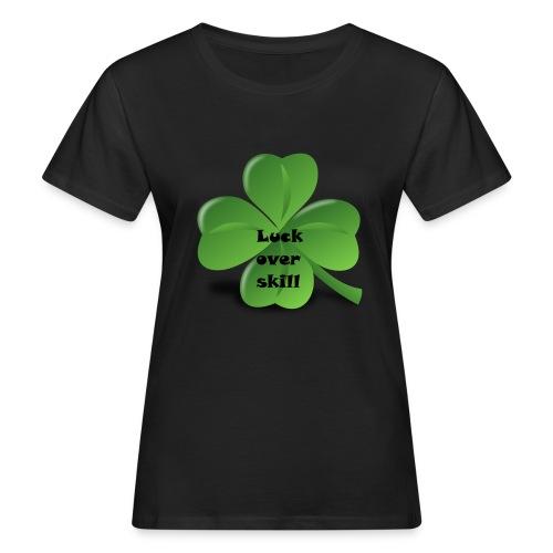 Luck over skill - Økologisk T-skjorte for kvinner