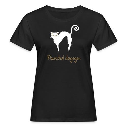 Pauschal dagegen Katze - Frauen Bio-T-Shirt