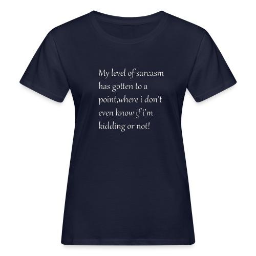 Sarcasm - Vrouwen Bio-T-shirt