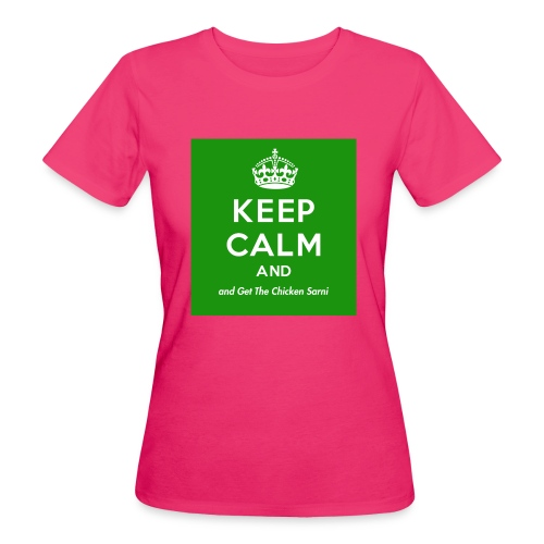 Keep Calm and Get The Chicken Sarni - Green - Women's Organic T-Shirt