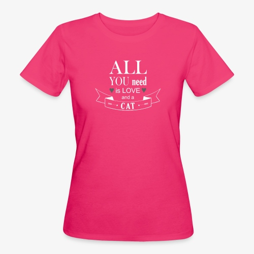 All You Need is LOVE And a CAT - Frauen Bio-T-Shirt