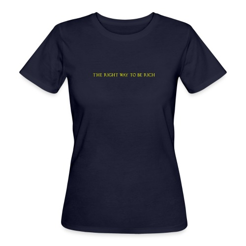 The right way to be rich - T-shirt bio Femme