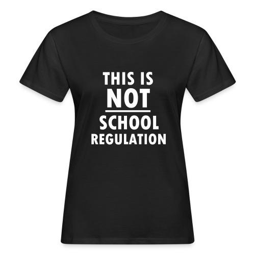 Not School Regulation - Women's Organic T-Shirt