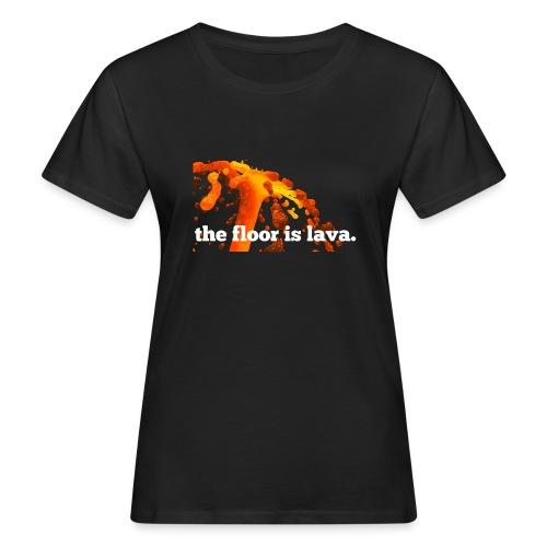 the floor is lava - Frauen Bio-T-Shirt