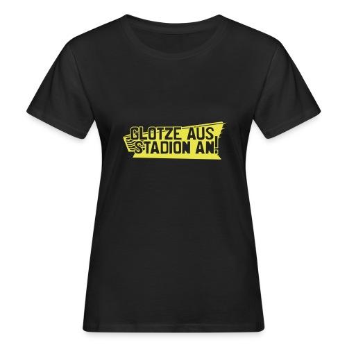 GLOTZE AUS, STADION AN! - Frauen Bio-T-Shirt