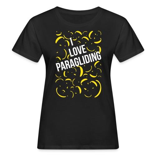 I LOVE PARAGLIDING GLEITSCHIRMFLIEGEN - Frauen Bio-T-Shirt
