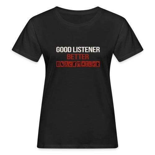 Good Listener - Women's Organic T-Shirt