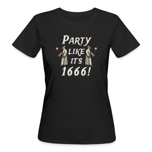 Party Likes It's 1666! - Women's Organic T-Shirt