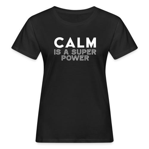 CALM is a super power - Frauen Bio-T-Shirt