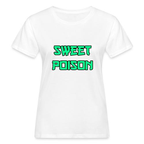 Sweet Poison - Frauen Bio-T-Shirt
