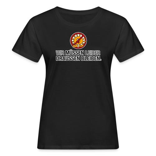 No Corona // Wir müssen leider draußen bleiben - Frauen Bio-T-Shirt