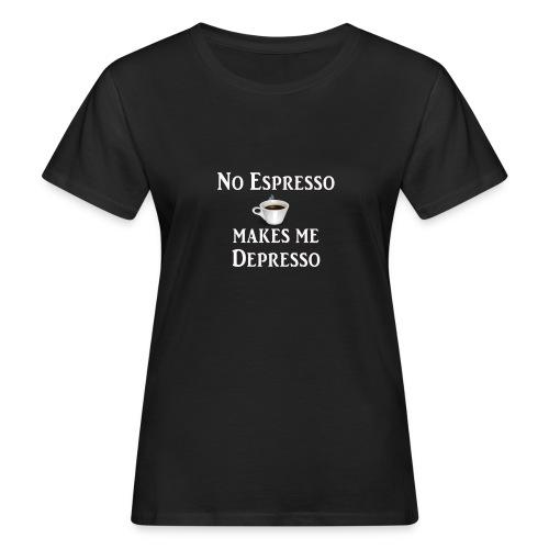 No Esspresso Depresso - Fun T-shirt coffee lovers - Women's Organic T-Shirt