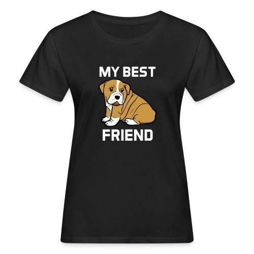 My Best Friend - Hundewelpen Spruch - Frauen Bio-T-Shirt