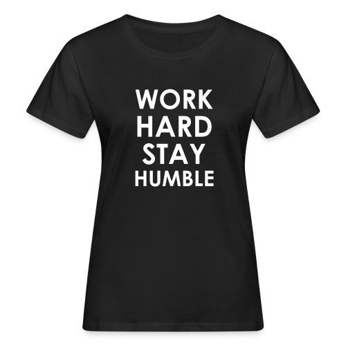 WORK HARD STAY HUMBLE - Frauen Bio-T-Shirt