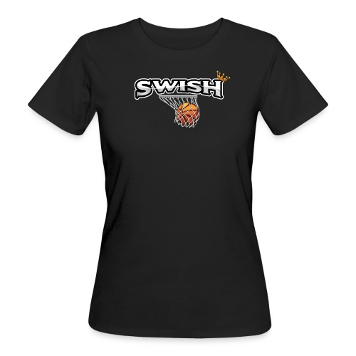 The king of swish - For basketball players - Women's Organic T-Shirt