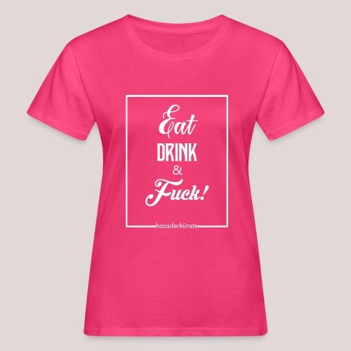 eat, drink & fuck! - T-shirt ecologica da donna