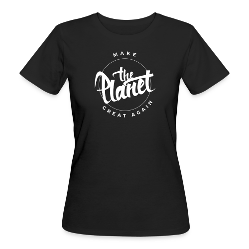 MakeThePlanetGreatAgain Organic Shirt Black - Women's Organic T-shirt