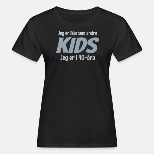 Jeg er ikke som andre kids, jeg er i 40-åra