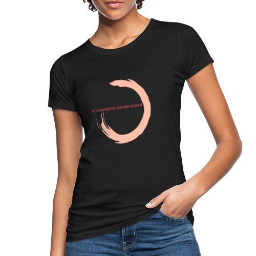 Immer Lächeln bei der Arbeit - Frauen Bio-T-Shirt