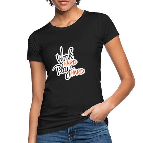 work hard play hard - Vrouwen Bio-T-shirt