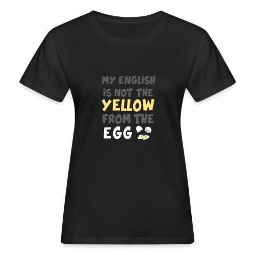 Das gelbe vom Ei Witz englisch - Frauen Bio-T-Shirt