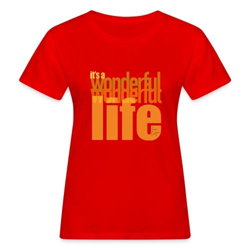 It's a wonderful life beach colours - Women's Organic T-Shirt