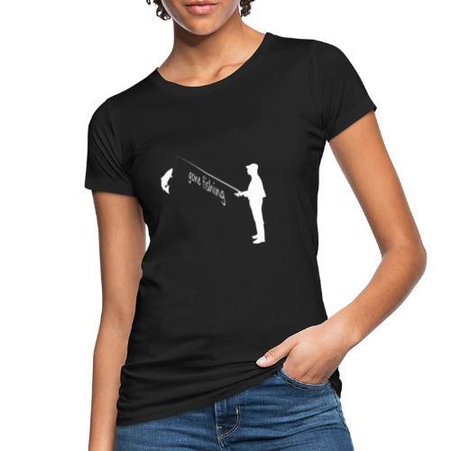 gone fishing - Frauen Bio-T-Shirt