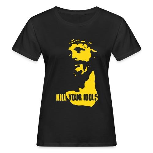 Kill your idols - Women's Organic T-Shirt