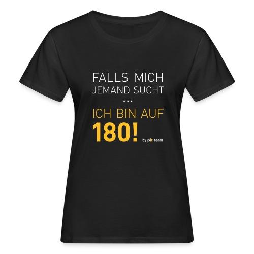 ... bin auf 180! - Frauen Bio-T-Shirt