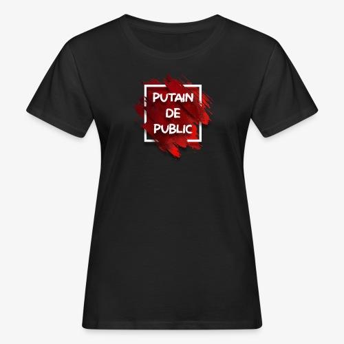 Putain de public !!! - T-shirt bio Femme
