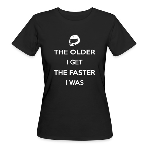 The Older I Get The Faster I Was - Women's Organic T-Shirt