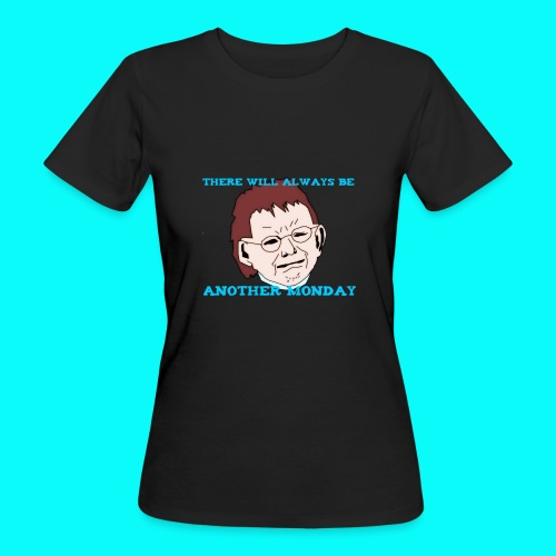 THERE WILL ALWAYS BE ANOTHER MONDAY T-SHIRT DAM - Ekologisk T-shirt dam